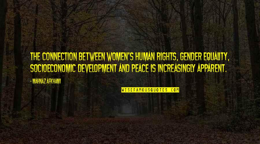Women's Rights Quotes By Mahnaz Afkhami: The connection between women's human rights, gender equality,