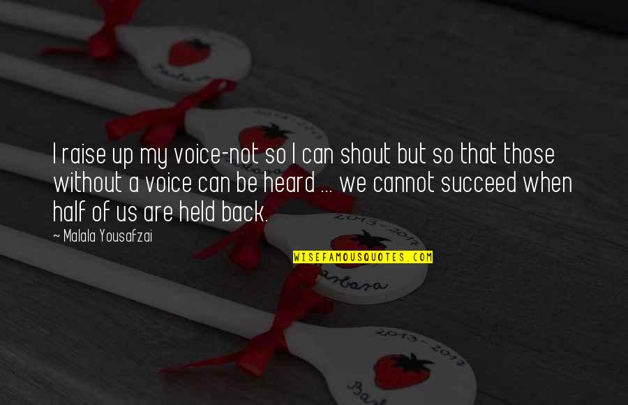 Women's Rights Quotes By Malala Yousafzai: I raise up my voice-not so I can
