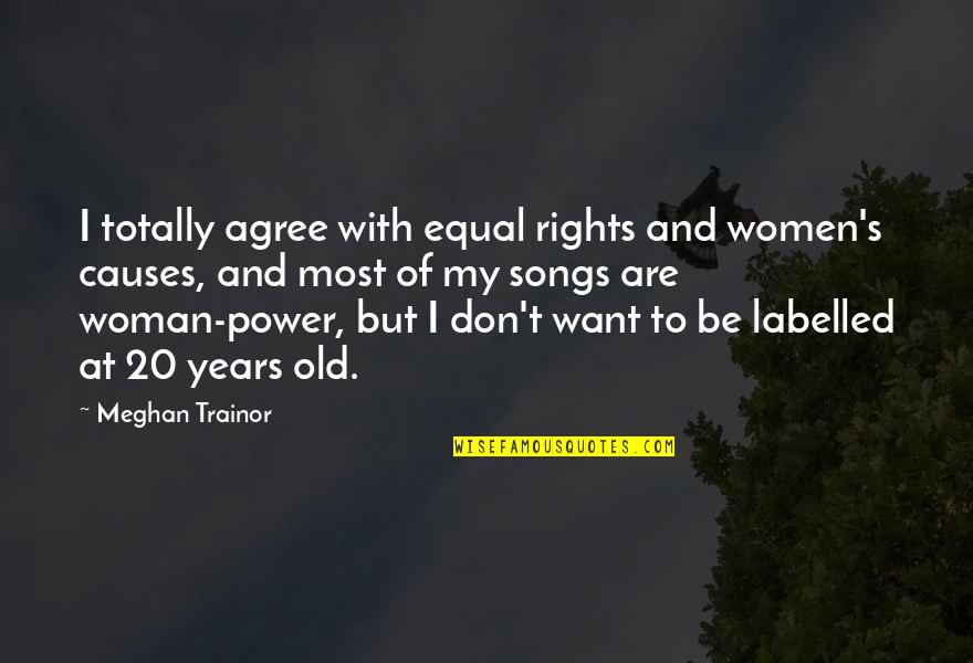 Women's Rights Quotes By Meghan Trainor: I totally agree with equal rights and women's