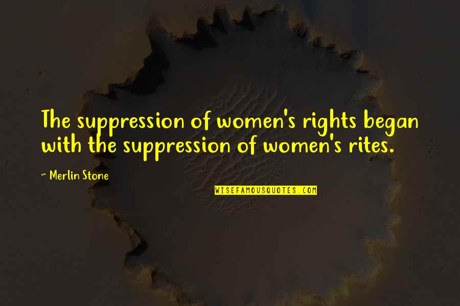 Women's Rights Quotes By Merlin Stone: The suppression of women's rights began with the