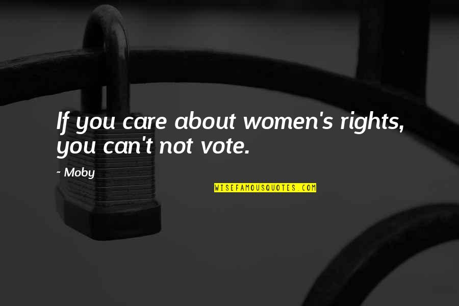 Women's Rights Quotes By Moby: If you care about women's rights, you can't
