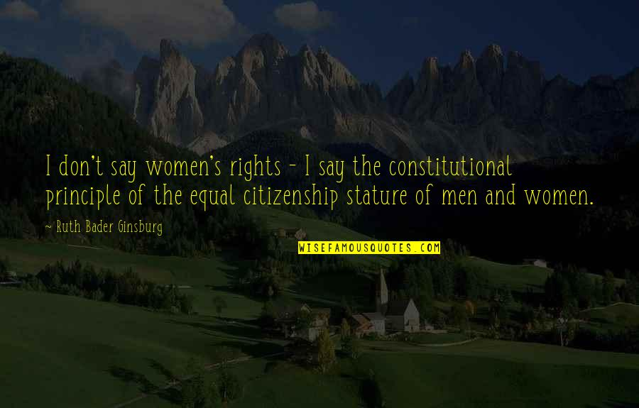 Women's Rights Quotes By Ruth Bader Ginsburg: I don't say women's rights - I say