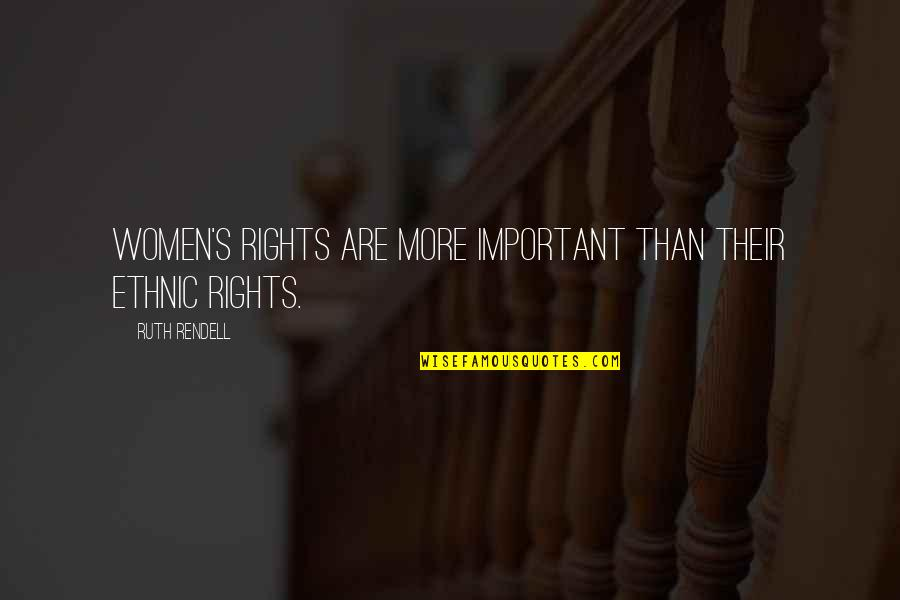 Women's Rights Quotes By Ruth Rendell: Women's rights are more important than their ethnic