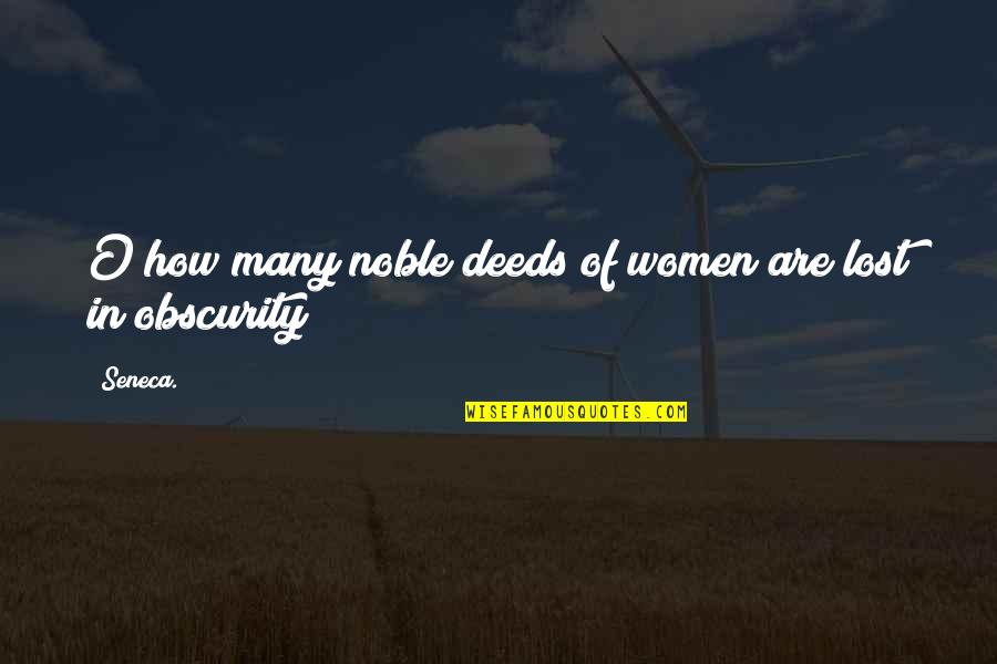 Women's Rights Quotes By Seneca.: O how many noble deeds of women are