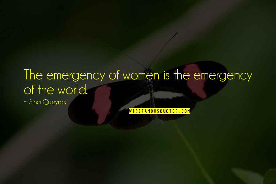 Women's Rights Quotes By Sina Queyras: The emergency of women is the emergency of