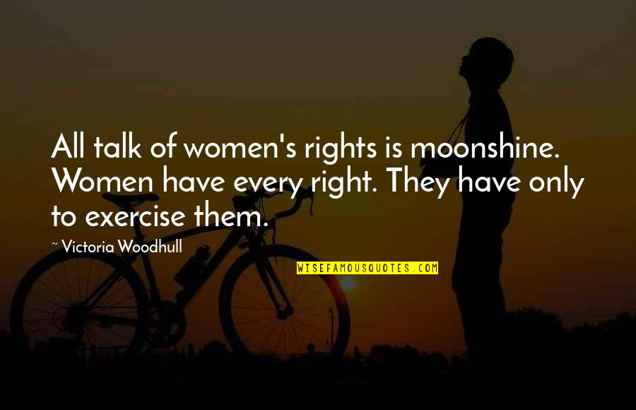 Women's Rights Quotes By Victoria Woodhull: All talk of women's rights is moonshine. Women