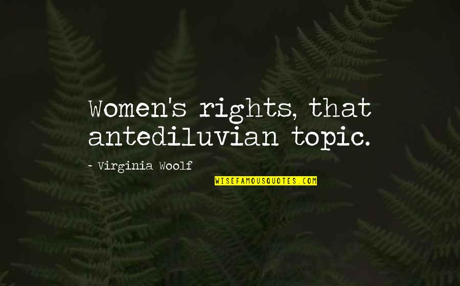 Women's Rights Quotes By Virginia Woolf: Women's rights, that antediluvian topic.