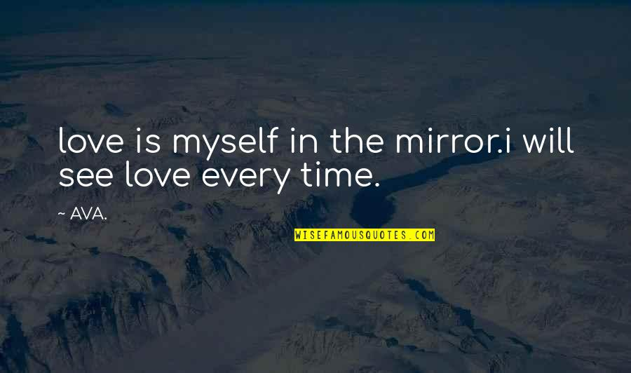 Womyn Quotes By AVA.: love is myself in the mirror.i will see