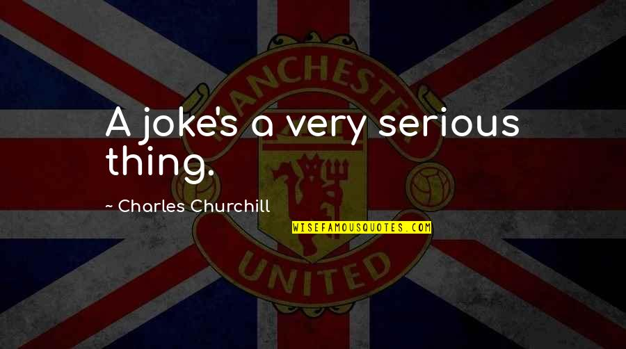 Womyn Quotes By Charles Churchill: A joke's a very serious thing.