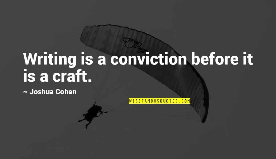 Womyn Quotes By Joshua Cohen: Writing is a conviction before it is a