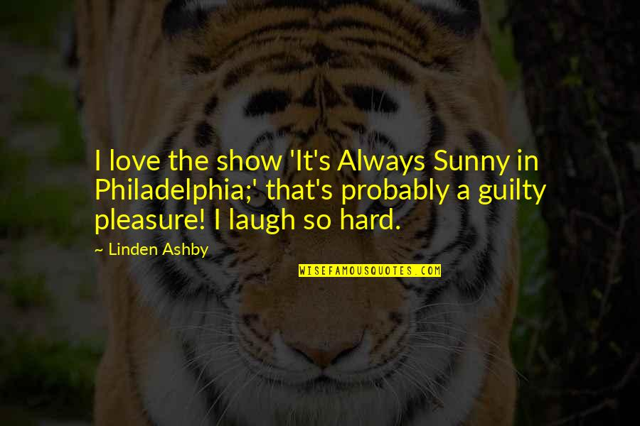 Womyn Quotes By Linden Ashby: I love the show 'It's Always Sunny in