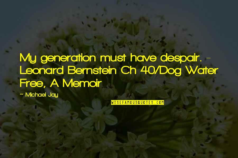 Womyn Quotes By Michael Jay: My generation must have despair. - Leonard Bernstein