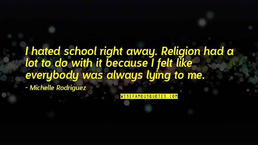 Womyn Quotes By Michelle Rodriguez: I hated school right away. Religion had a