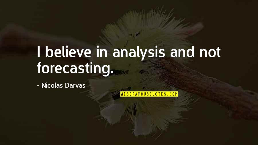Womyn Quotes By Nicolas Darvas: I believe in analysis and not forecasting.