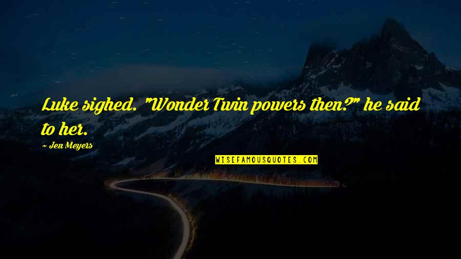 Wonder Twin Quotes Top 13 Famous Quotes About Wonder Twin