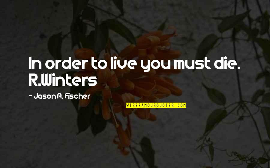 Wonder Wheel Quotes By Jason A. Fischer: In order to live you must die. R.Winters