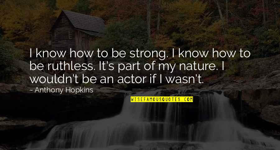 Wonder Woman And Superman Love Quotes By Anthony Hopkins: I know how to be strong. I know