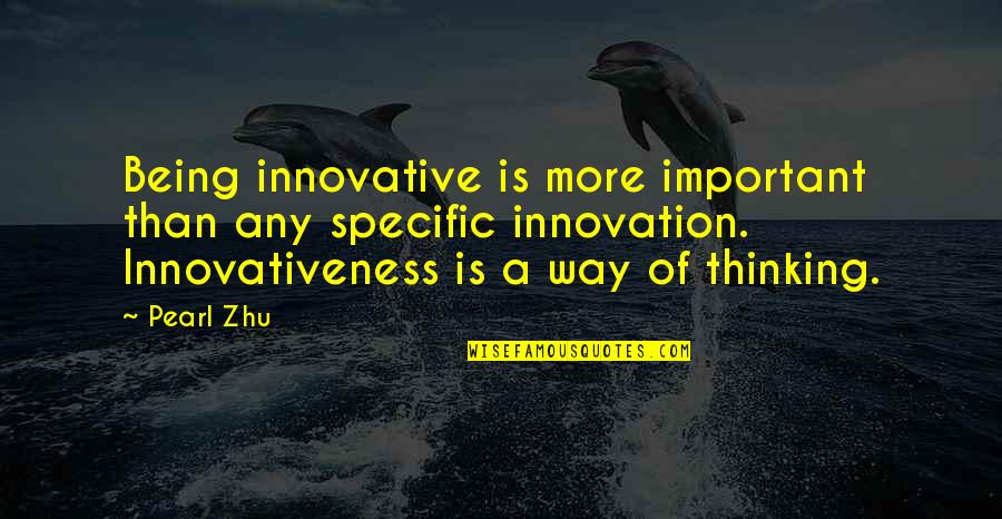 Wonder Woman And Superman Love Quotes By Pearl Zhu: Being innovative is more important than any specific