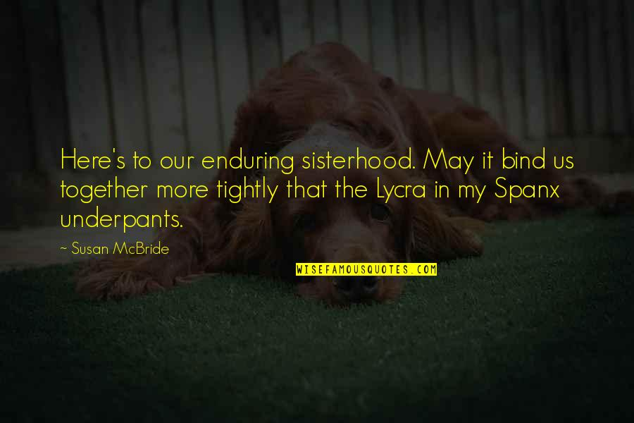 Wonder Woman And Superman Love Quotes By Susan McBride: Here's to our enduring sisterhood. May it bind