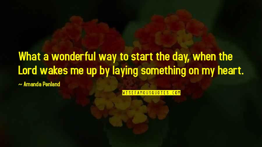 Wonderful Day Quotes By Amanda Penland: What a wonderful way to start the day,