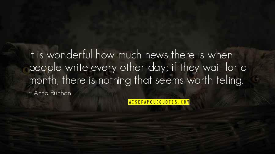 Wonderful Day Quotes By Anna Buchan: It is wonderful how much news there is