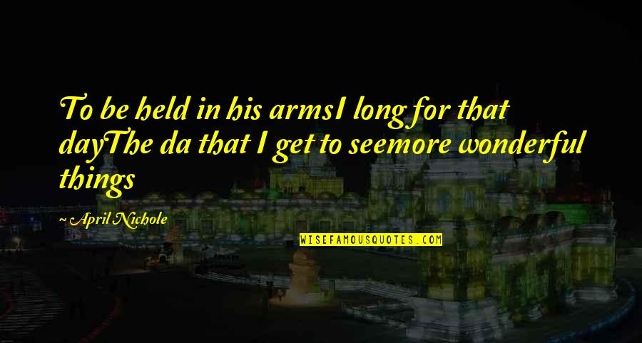 Wonderful Day Quotes By April Nichole: To be held in his armsI long for