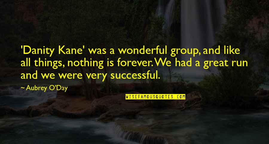 Wonderful Day Quotes By Aubrey O'Day: 'Danity Kane' was a wonderful group, and like