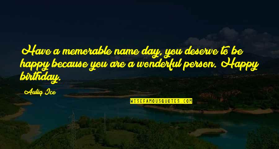 Wonderful Day Quotes By Auliq Ice: Have a memorable name day, you deserve to