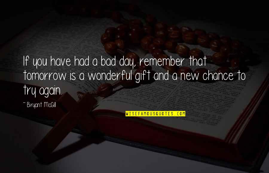 Wonderful Day Quotes By Bryant McGill: If you have had a bad day, remember