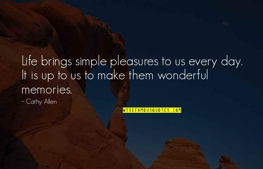 Wonderful Day Quotes By Cathy Allen: Life brings simple pleasures to us every day.