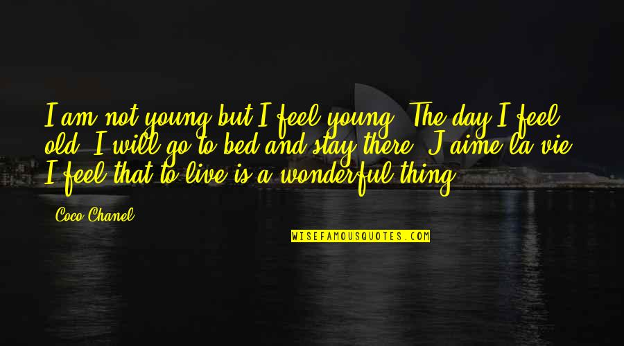 Wonderful Day Quotes By Coco Chanel: I am not young but I feel young.
