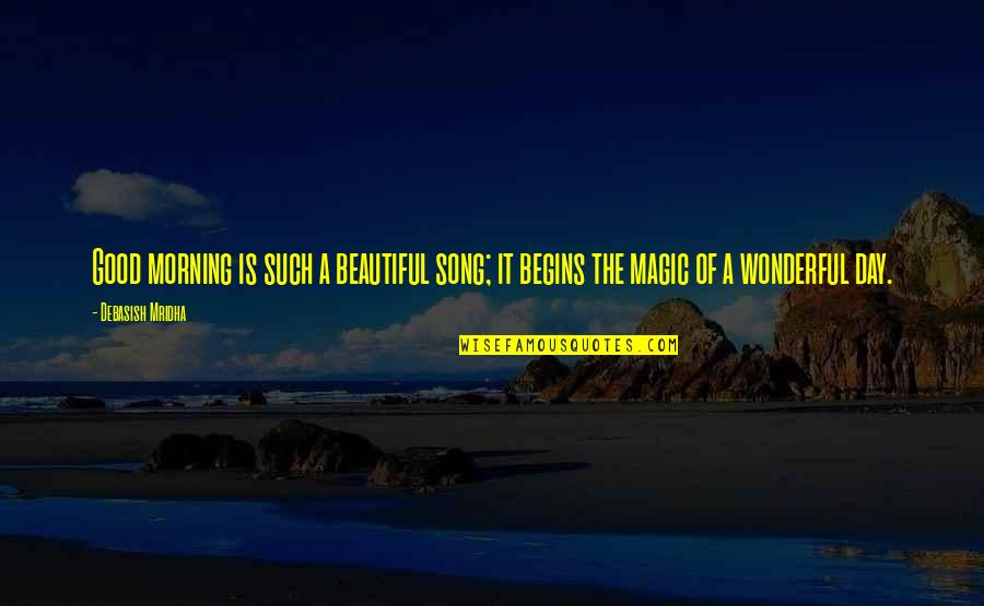 Wonderful Day Quotes By Debasish Mridha: Good morning is such a beautiful song; it