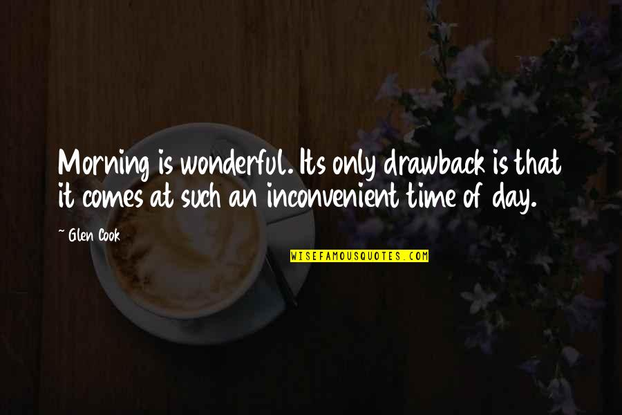 Wonderful Day Quotes By Glen Cook: Morning is wonderful. Its only drawback is that