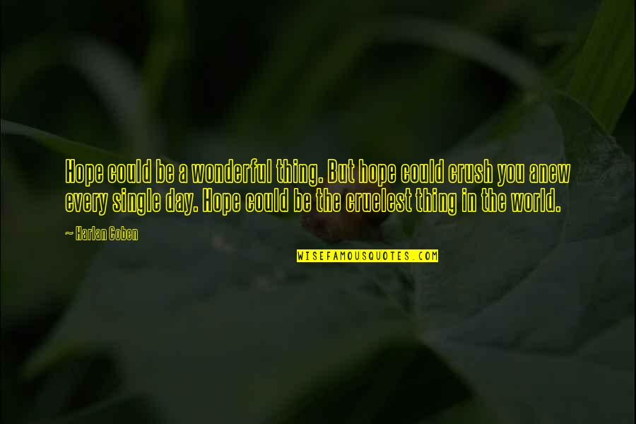 Wonderful Day Quotes By Harlan Coben: Hope could be a wonderful thing. But hope