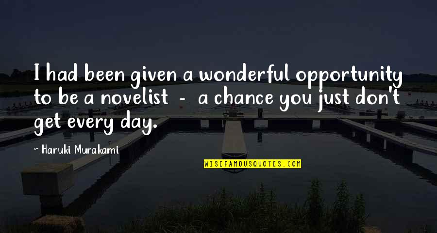 Wonderful Day Quotes By Haruki Murakami: I had been given a wonderful opportunity to