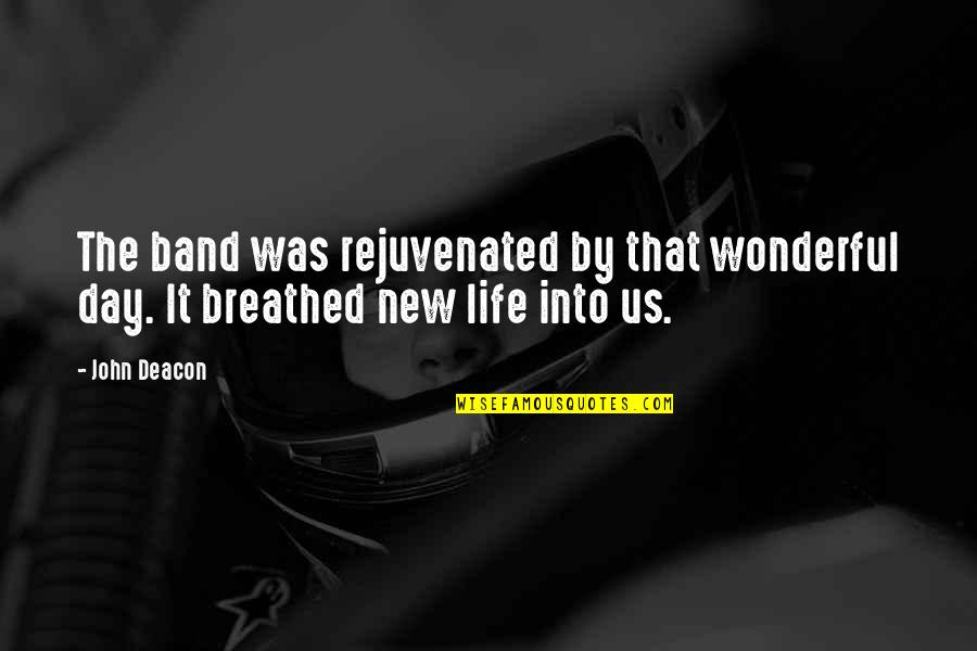 Wonderful Day Quotes By John Deacon: The band was rejuvenated by that wonderful day.