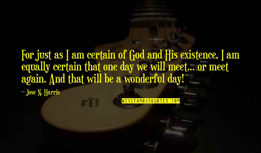 Wonderful Day Quotes By Jose N. Harris: For just as I am certain of God