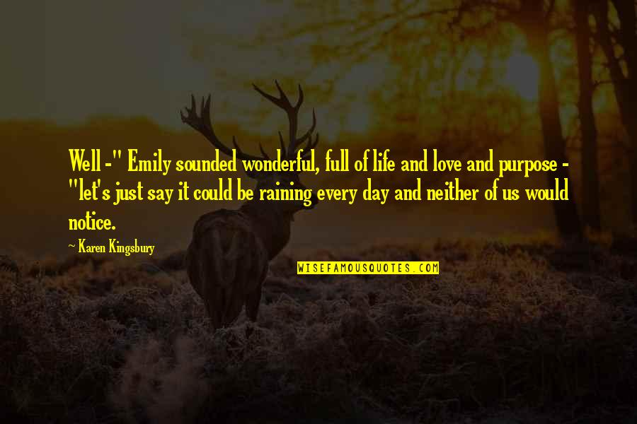 """Wonderful Day Quotes By Karen Kingsbury: Well -"""" Emily sounded wonderful, full of life"""