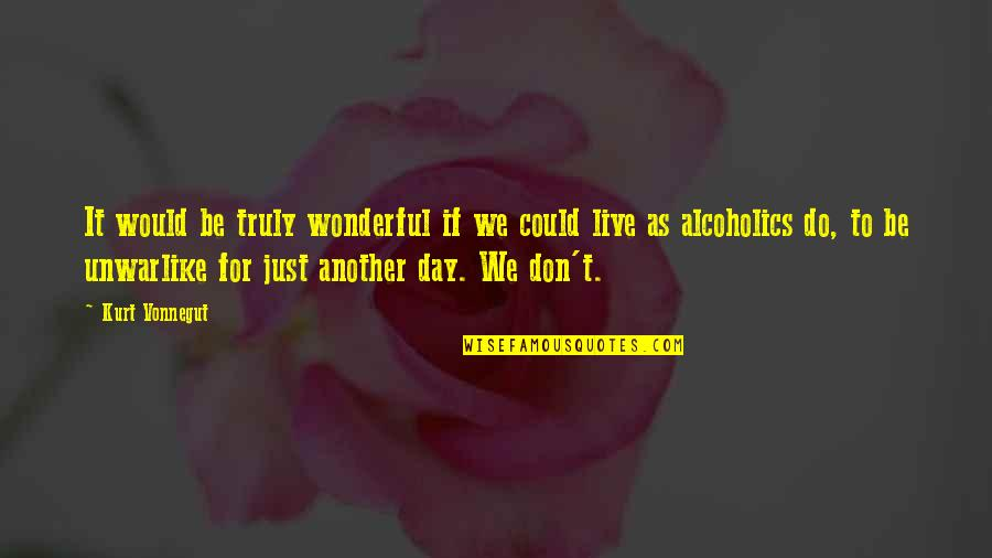 Wonderful Day Quotes By Kurt Vonnegut: It would be truly wonderful if we could