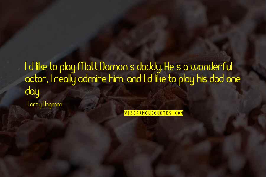 Wonderful Day Quotes By Larry Hagman: I'd like to play Matt Damon's daddy. He's