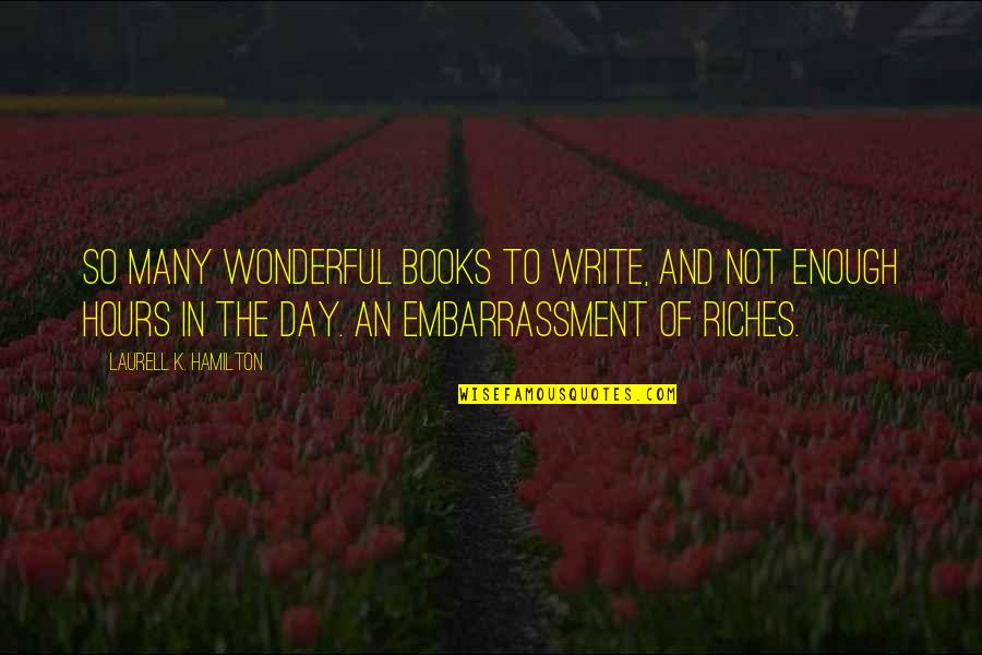 Wonderful Day Quotes By Laurell K. Hamilton: So many wonderful books to write, and not