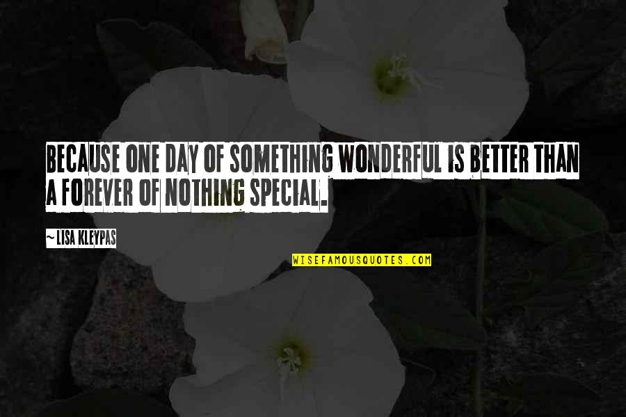 Wonderful Day Quotes By Lisa Kleypas: Because one day of something wonderful is better