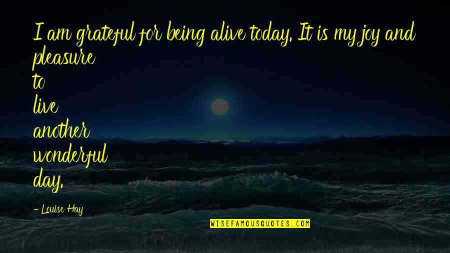 Wonderful Day Quotes By Louise Hay: I am grateful for being alive today. It
