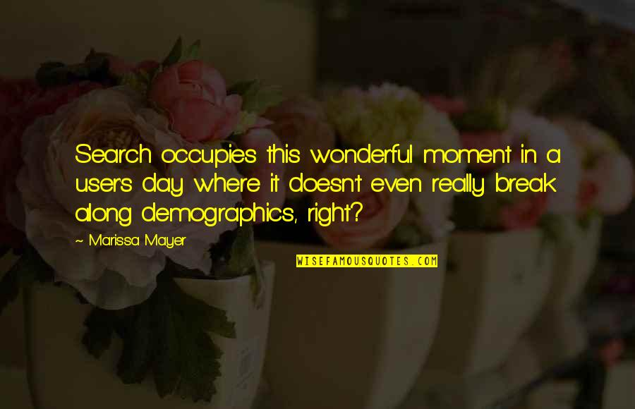 Wonderful Day Quotes By Marissa Mayer: Search occupies this wonderful moment in a user's