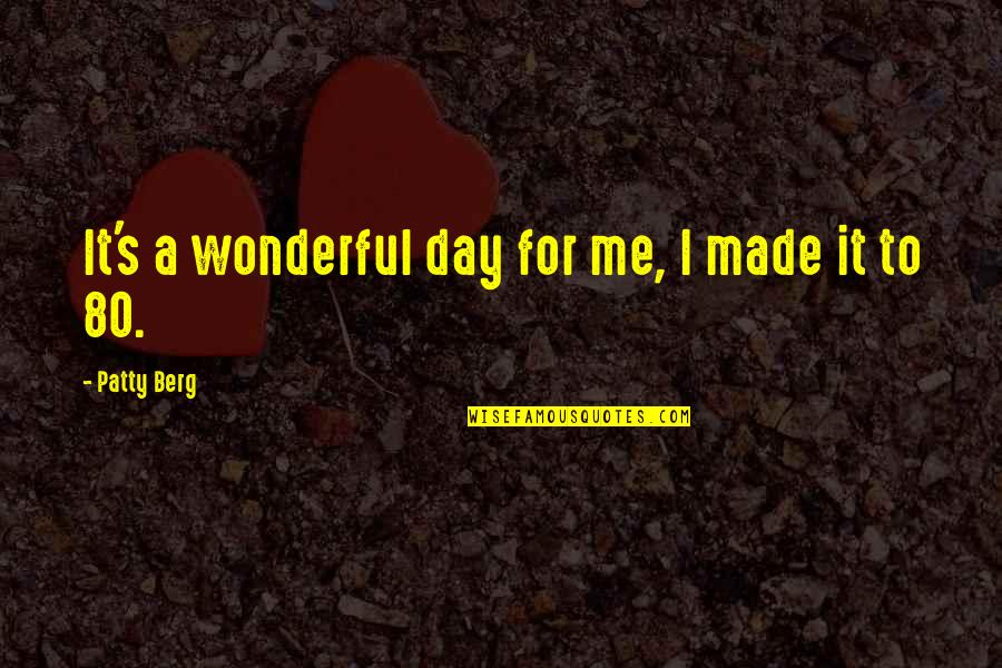 Wonderful Day Quotes By Patty Berg: It's a wonderful day for me, I made