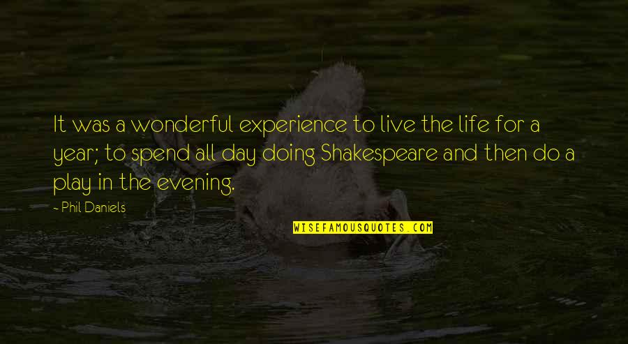 Wonderful Day Quotes By Phil Daniels: It was a wonderful experience to live the