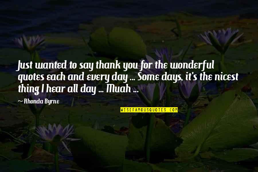 Wonderful Day Quotes By Rhonda Byrne: Just wanted to say thank you for the