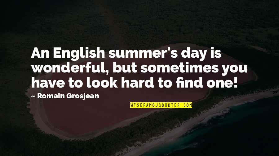 Wonderful Day Quotes By Romain Grosjean: An English summer's day is wonderful, but sometimes
