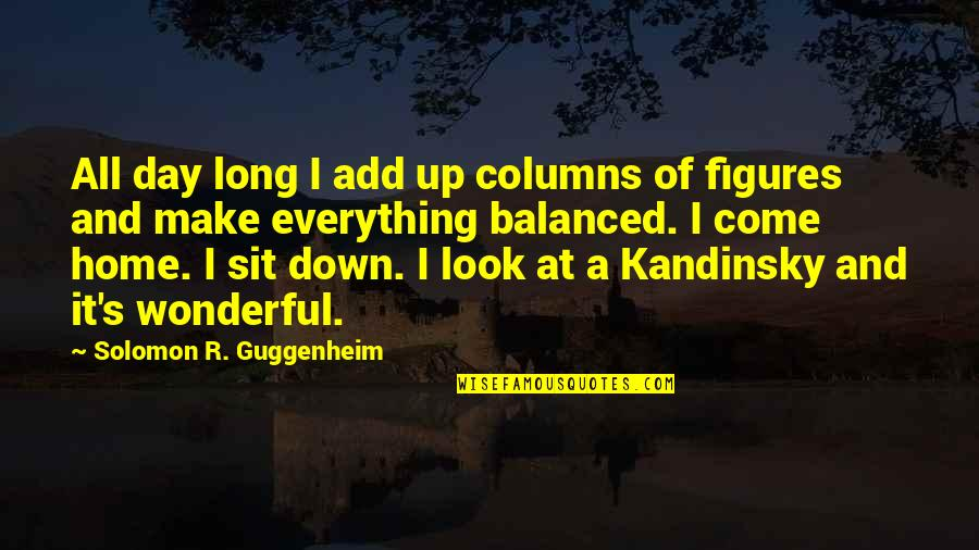 Wonderful Day Quotes By Solomon R. Guggenheim: All day long I add up columns of