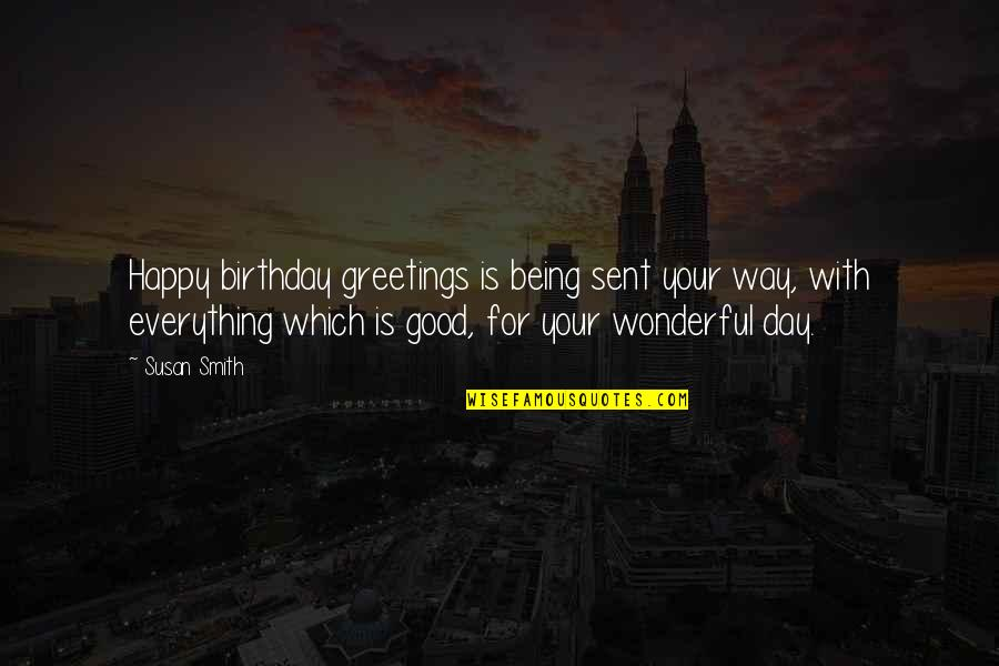 Wonderful Day Quotes By Susan Smith: Happy birthday greetings is being sent your way,